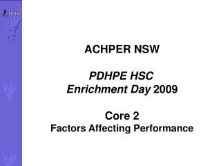 ACHPER NSW  PDHPE HSC  Enrichment Day 2009  Core 2 Factors Affecting Performance