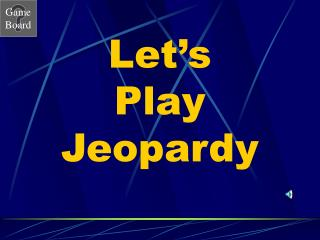 Let�s Play Jeopardy
