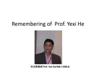 Remembering of  Prof. Yexi He