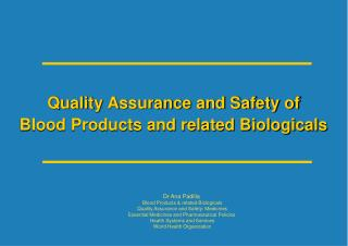 Quality Assurance and Safety of  Blood Products and related Biologicals