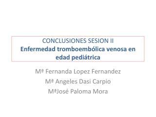 CONCLUSIONES SESION II Enfermedad  tromboembólica  venosa en edad pediátrica