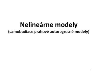 Nelineárne modely ( samobudiace  prahové  autoregresné  modely)