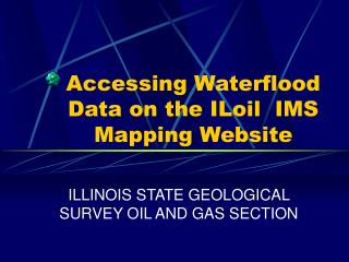 Accessing Waterflood Data on the ILoil  IMS Mapping Website