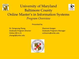 Dr. Dongsong Zhang Graduate Program Director Online MS in IS zhangd@umbc