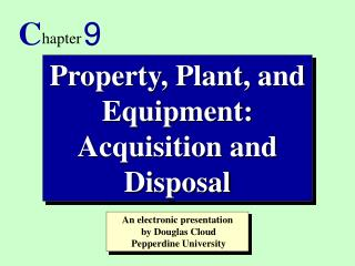 Property, Plant, and Equipment:  Acquisition and Disposal