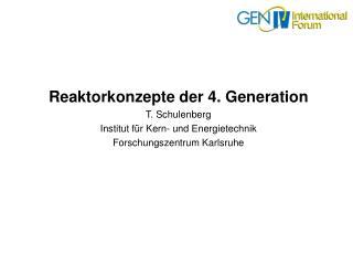 Reaktorkonzepte der 4. Generation T. Schulenberg  Institut f r Kern- und Energietechnik Forschungszentrum Karlsruhe