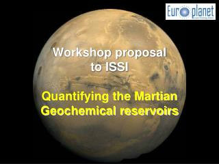 Workshop proposal to ISSI Quantifying the Martian Geochemical reservoirs