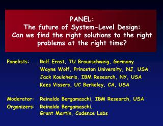 Panelists:Rolf Ernst, TU Braunschweig, Germany  Wayne Wolf, Princeton University, NJ, USA