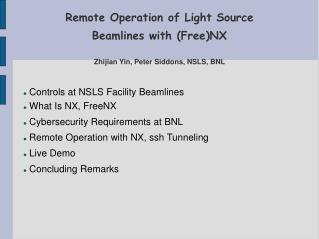 Remote Operation of Light Source  Beamlines with (Free)NX Zhijian Yin, Peter Siddons, NSLS, BNL