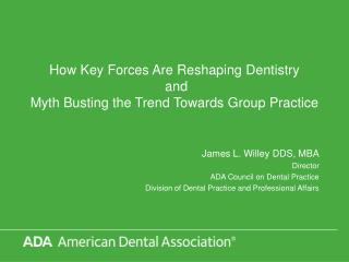 How Key  Forces Are  Reshaping Dentistry and Myth Busting the Trend Towards Group Practice