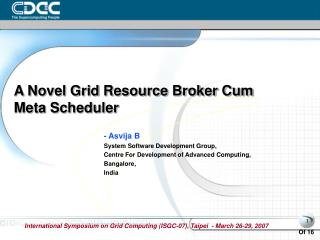 A Novel Grid Resource Broker Cum Meta Scheduler