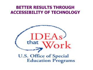 BETTER RESULTS THROUGH ACCESSIBILITY OF TECHNOLOGY