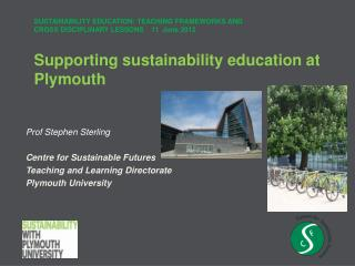 Prof Stephen Sterling Centre for Sustainable Futures Teaching and Learning Directorate