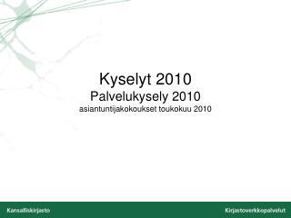 Kyselyt  2010  Palvelukysely  2010 asiantuntijakokoukset toukokuu  2010