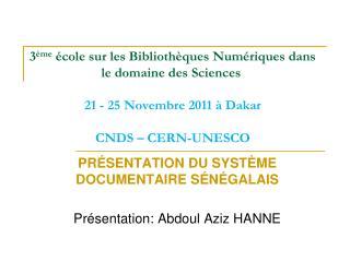 PRÉSENTATION DU SYSTÈME DOCUMENTAIRE SÉNÉGALAIS Présentation: Abdoul Aziz HANNE