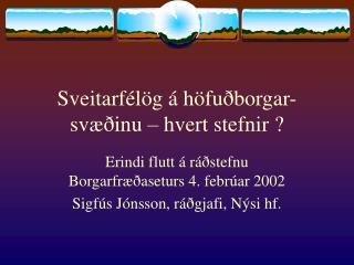 Sveitarfélög á höfuðborgar-svæðinu – hvert stefnir ?