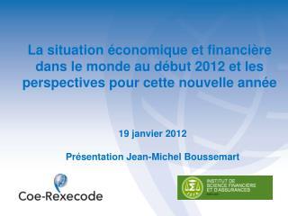 19 janvier 2012 Présentation Jean-Michel Boussemart