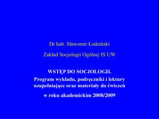 Dr hab. Sławomir Łodziński  Zakład Socjologii Ogólnej IS UW