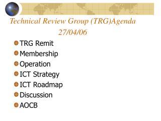 Technical Review Group (TRG)Agenda 27/04/06