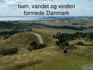 Isen, vandet og vinden formede Danmark