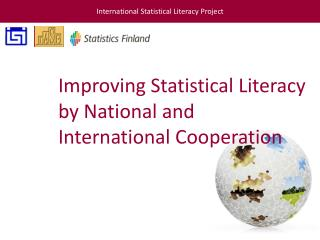 Improving Statistical Literacy  by National and International Cooperation