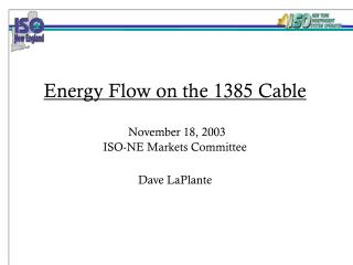 Energy Flow on the 1385 Cable  November 18, 2003 ISO-NE Markets Committee Dave LaPlante