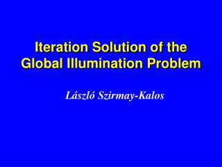 Iteration Solution of the  Global Illumination Problem