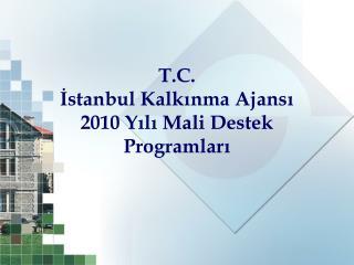 T.C. İstanbul Kalkınma Ajansı 2010 Yılı Mali Destek Programları