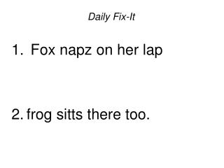Daily Fix-It   Fox napz on her lap     frog sitts there too.