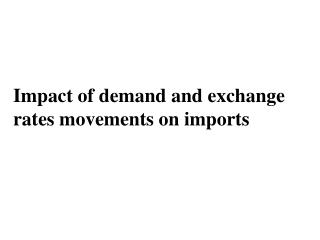 Impact of demand and exchange rates movements on imports