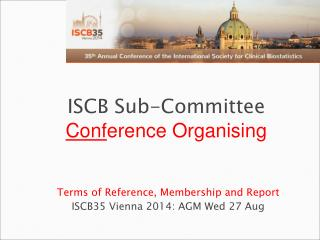 Terms of Reference, Membership and Report ISCB35 Vienna 2014: AGM Wed 27 Aug
