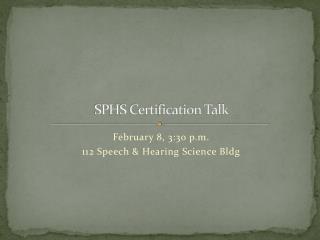 SPHS Certification Talk