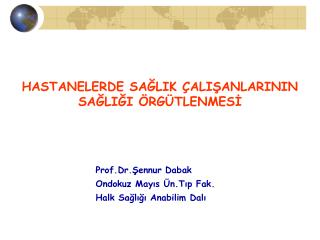 Prof.Dr.Şennur Dabak  Ondokuz Mayıs Ün.Tıp Fak. Halk Sağlığı Anabilim Dalı