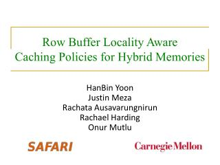 Row Buffer Locality  Aware Caching Policies for  Hybrid Memories