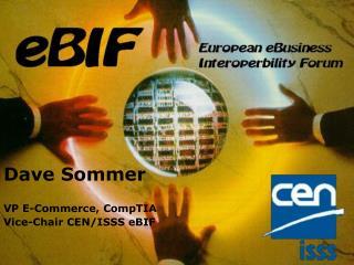 Dave Sommer VP E-Commerce, CompTIA Vice-Chair CEN/ISSS eBIF