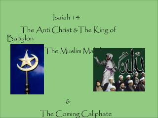 Isaiah 14           The Anti Christ &The King of Babylon                          The Muslim Mahdi