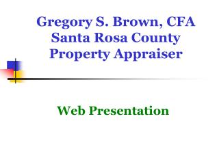 Gregory S. Brown, CFA Santa Rosa County Property Appraiser