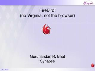 FireBird!  (no Virginia, not the browser)