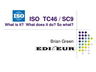 ISO  TC46 / SC9 What is it?  What does it do? So what?