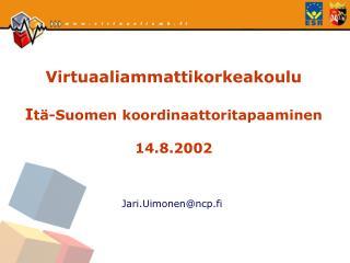 Virtuaaliammattikorkeakoulu  I tä-Suomen koordinaattoritapaaminen 14.8.2002