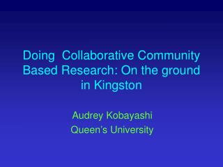 Doing  Collaborative Community Based Research: On the ground in Kingston