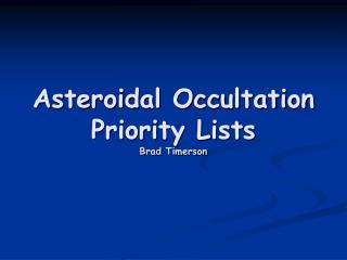 Asteroidal Occultation  Priority Lists Brad Timerson