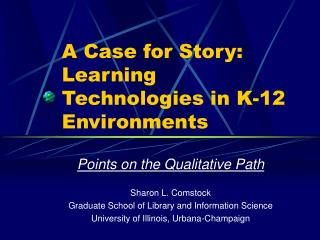 A Case for Story: Learning Technologies in K-12 Environments
