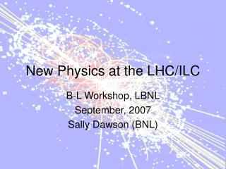 New Physics at the LHC/ILC