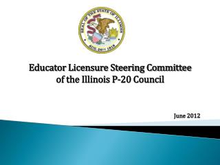 Educator Licensure Steering Committee  of the Illinois P-20 Council June 2012