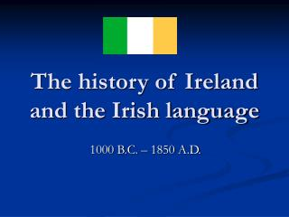 The history of Ireland and the Irish language