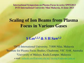 Scaling of Ion Beams from Plasma Focus in Various Gases S Lee 1,2,3  & S H Saw 1,2