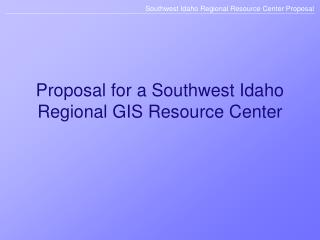 Proposal for a Southwest Idaho Regional GIS Resource Center