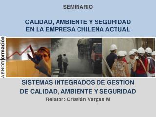 SEMINARIO CALIDAD, AMBIENTE Y SEGURIDAD  EN LA EMPRESA CHILENA ACTUAL