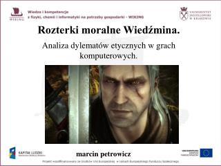 Rozterki moralne Wied?mina. Analiza dylemat�w etycznych w grach komputerowych.